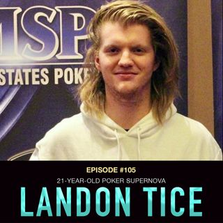 #105 Landon Tice: 21-Year-Old Poker Supernova