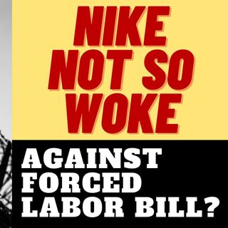 NIKE NOT SO WOKE WHEN IT COMES TO FORCED LABOR