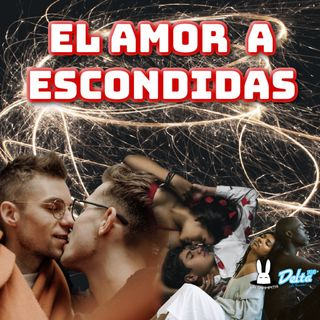 EP42. EL AMOR A ESCONDIDAS