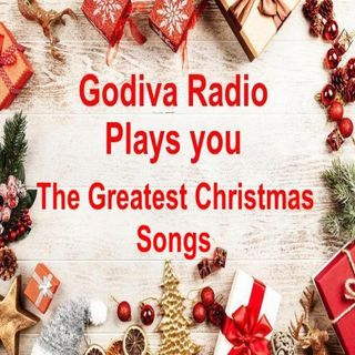 2nd December 2019 Godiva Radio playing you the Greatest Christmas Songs with Gray...Merry Christmas.