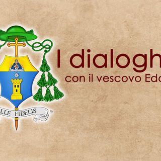 I dialoghi... con il vescovo Edoardo