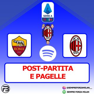 ROMA-MILAN 1-2 | PAGELLE e Post Partita