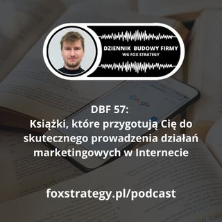 DBF 57 - Książki, które przygotują Cię do skutecznego prowadzenia działań marketingowych [MARKETING]