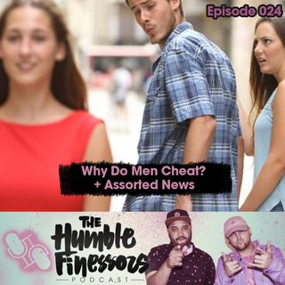 024 - Why Do Men Cheat? + Assorted News