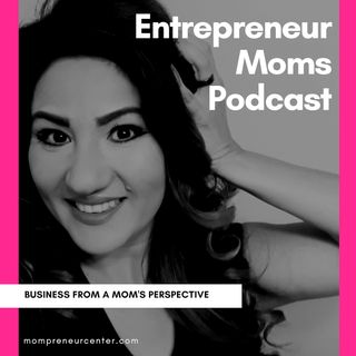Entrepreneur Moms Intro - Episode 1