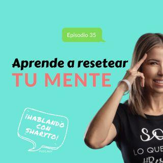 Episodio 35 * Aprende a resetear tu mente con Elina Rees