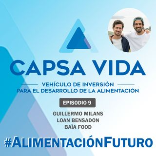 EPISODIO 09. Guillermo Milans & Loan Bensadon, BAÏA FOOD