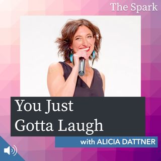 The Spark 048: You Just Gotta Laugh with Alicia Dattner