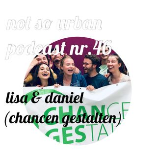 not so urban podcast nr.46: Lisa & Daniel (Chancen gestalten)