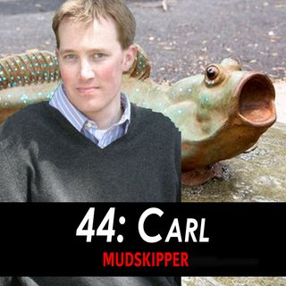 44 - Carl the Mudskipper