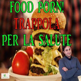 Episodio 85 - ALLA LARGA DAL FOOD PORN - Ricette poco salutari?