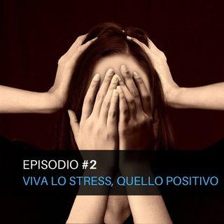 Episodio#2 - Viva lo stress, quello positivo