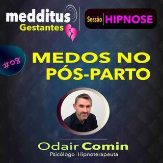 #08 Hipnose para Trabalhar os Medos no Pós-Parto | Dr. Odair Comin
