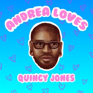 Ep 7: Andrea Loves Quincy Jones: In Sickness and in Health