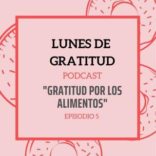 """Lunes de Gratitud Episodio 5 """"Gratitud por los alimentos"""""""
