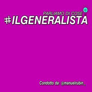 #Ilgeneralista - Parliamo di cose