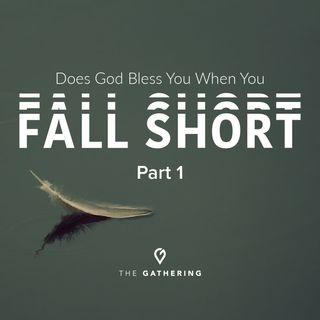 Does God Bless You When You Fall Short?