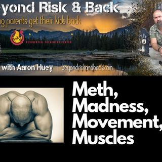 Meth, Madness, Movement, & Muscles