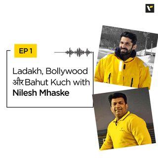 EP 1: Ladakh, Bollywood और Bahut Kuch with Nilesh Mhaske