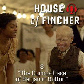 House of Fincher - 08 - The Curious Case of Benjamin Button
