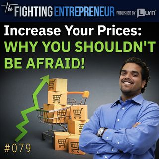 4 Reasons You Need To Increase Your Prices!