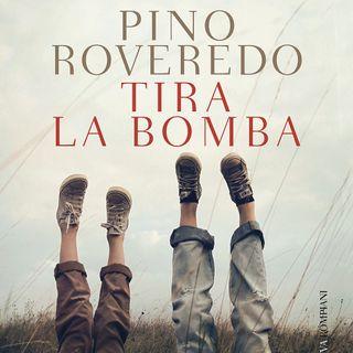 "Pino Roveredo ""Tira la bomba"""