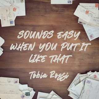 Sounds Easy When You Put it Like That | by Tobia Rossi