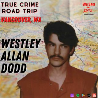 True Crime Road Trip: Westley Allan Dodd (Vancouver, WA)
