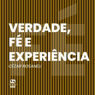 Verdade, fé e experiência // Cézar Rosaneli