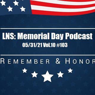 LNS: Memorial Day Special 05/31/21 Vol.10 #103