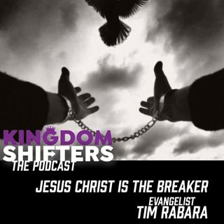 Kingdom Shifters The Podcast : Jesus is the Breaker  | Season 2 2021 Episode 101