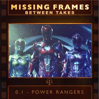 Between Takes Episode 0.1 - Power Rangers