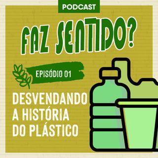 01# | Desvendando a história do plástico