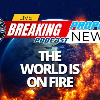 NTEB PROPHECY NEWS PODCAST: As The Fires Of Prophecy Ignite Around The World, The Lukewarm Laodicean Church Remains On Sidelines