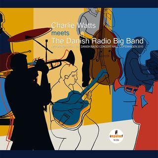 Charlie Watts & The Danish Radio Big Band - Charlie Watts meets The Danish Radio Big Band