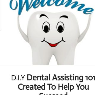 Dental ASSISTING PROGRAM DIY STYLE Https://studentdentalassistantpage.weebly.com