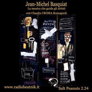 Salt Peanuts Ep.2.24 Jean-Michel Basquiat, la musica che guida gli artisti