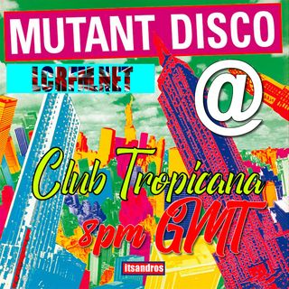 Mutant Disco on ... Club Tropicana on LCRFM.NET ... Tonight