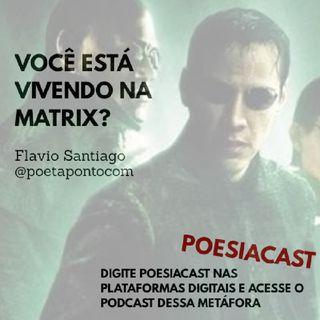 Episódio 19 - Você está vivendo na matrix? POESIACAST