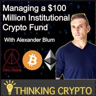 Alexander Blum Interview - Two Prime Institutional Crypto Investment Firm with $100 AUM