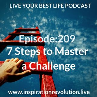 Ep 209 - 7 Steps to Master a Challenge