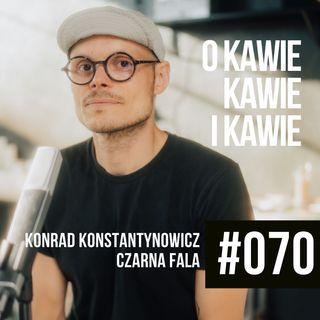 #070 - Kawa, kawa, kawa. Konrad Konstantynowicz.