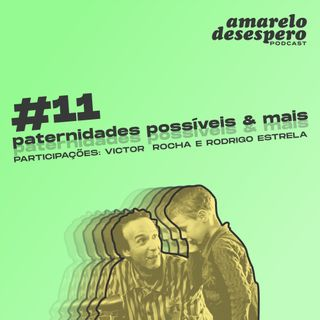 #11 Paternidades possíveis & mais
