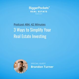 484: 3 Ways to Simplify Your Real Estate Investing with Brandon Turner