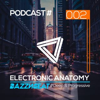 Electronic Anatomy Podcast 002 with BazzNBeat | Deep & Progressive House DJ Mix