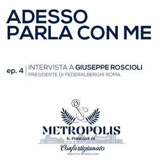 EP.4 - Adesso parla con Me - Giuseppe Roscioli, Presidente di Federalberghi Roma
