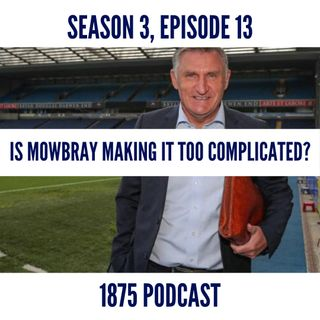 Season 3, Episode 13 | Is Mowbray making it too complicated?