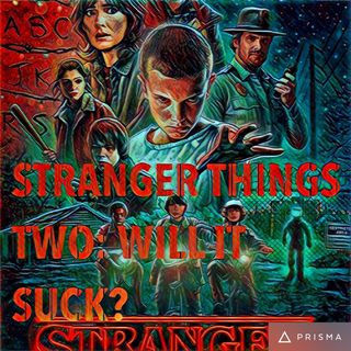 Stranger Things Two: Will It Suck?