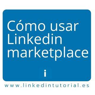 ¿ Cómo te podrán contratar y prepararse para el nuevo Linkedin marketplace ?