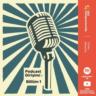 Podcast Girişimi: Bölüm1